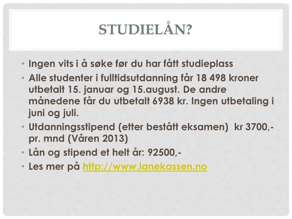 STUDIELÅN? • Ingen vits i å søke før du har fått studieplass • Alle studenter i fulltidsutdanning får 18 498 kroner utbetalt 15. januar og 15.august.