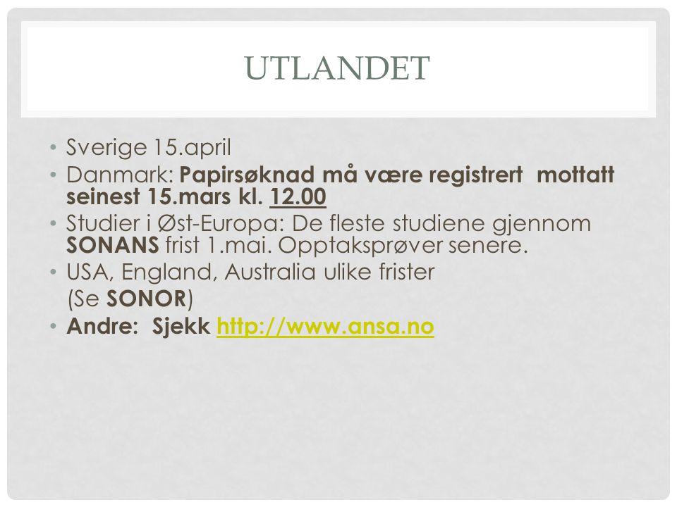 UTLANDET • Sverige 15.april • Danmark: Papirsøknad må være registrert mottatt seinest 15.mars kl. 12.00 • Studier i Øst-Europa: De fleste studiene gje