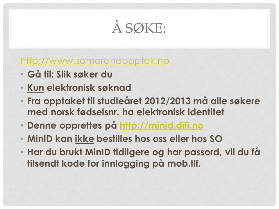 Å SØKE: http://www.samordnaopptak.no • Gå til: Slik søker du • Kun elektronisk søknad • Fra opptaket til studieåret 2012/2013 må alle søkere med norsk