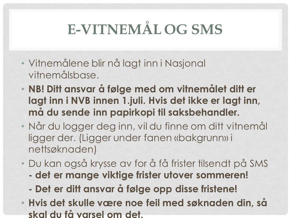 E-VITNEMÅL OG SMS • Vitnemålene blir nå lagt inn i Nasjonal vitnemålsbase. • NB! Ditt ansvar å følge med om vitnemålet ditt er lagt inn i NVB innen 1.