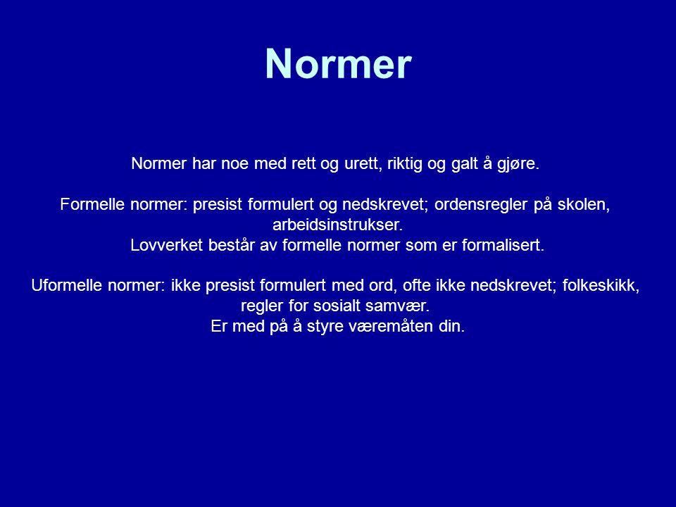 Normer Normer har noe med rett og urett, riktig og galt å gjøre. Formelle normer: presist formulert og nedskrevet; ordensregler på skolen, arbeidsinst