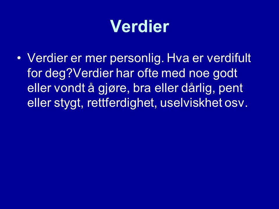 Verdier •Verdier er mer personlig. Hva er verdifult for deg?Verdier har ofte med noe godt eller vondt å gjøre, bra eller dårlig, pent eller stygt, ret