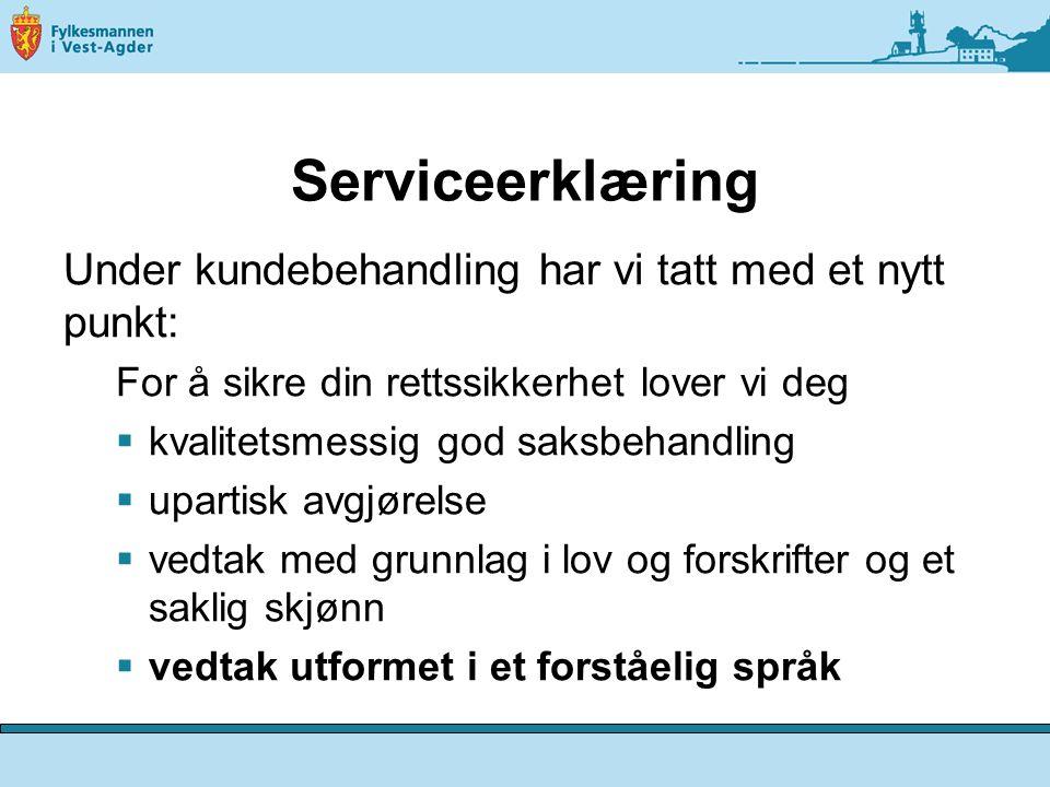 Serviceerklæring Under kundebehandling har vi tatt med et nytt punkt: For å sikre din rettssikkerhet lover vi deg  kvalitetsmessig god saksbehandling