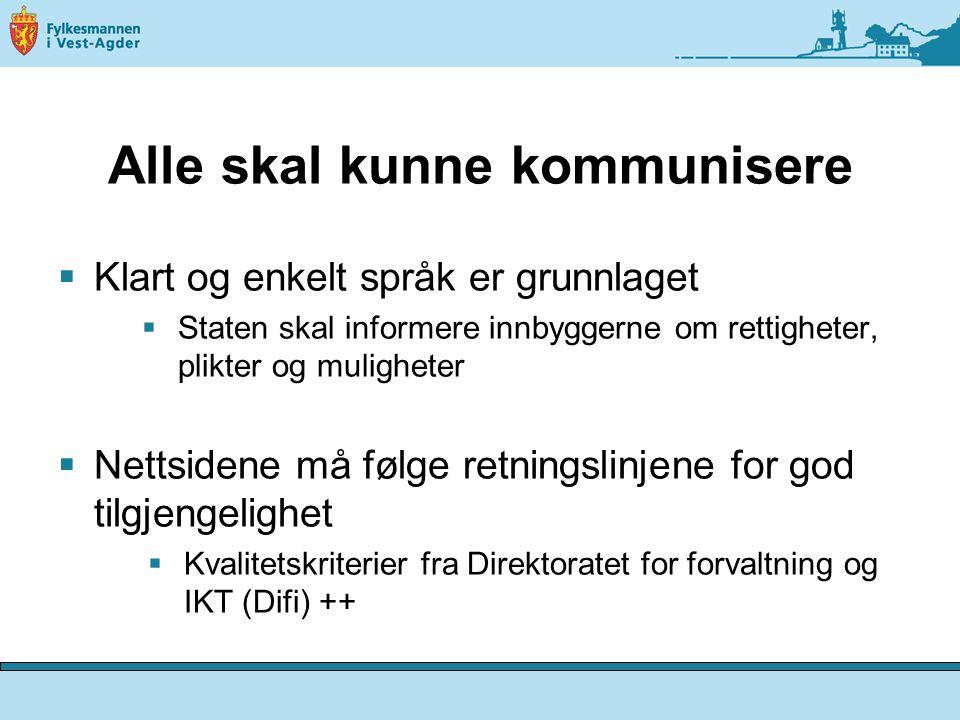 Alle skal kunne kommunisere  Klart og enkelt språk er grunnlaget  Staten skal informere innbyggerne om rettigheter, plikter og muligheter  Nettside