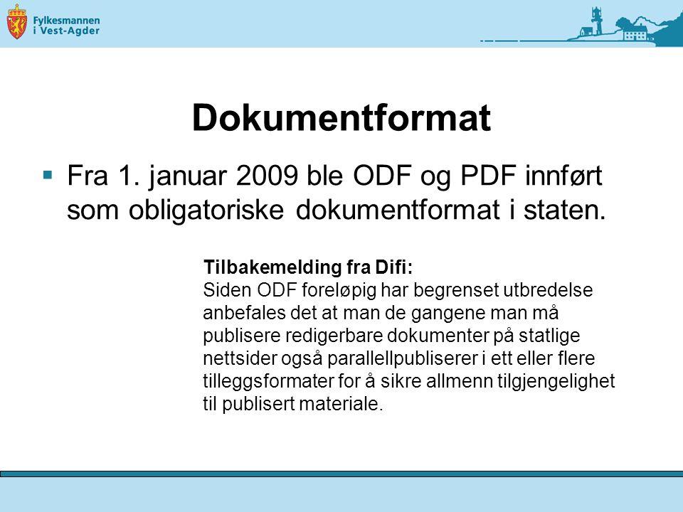 Dokumentformat  Fra 1. januar 2009 ble ODF og PDF innført som obligatoriske dokumentformat i staten. Tilbakemelding fra Difi: Siden ODF foreløpig har