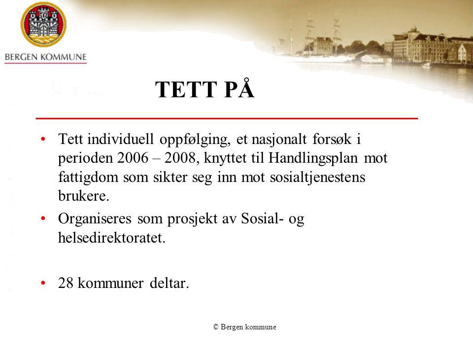 © Bergen kommune TETT PÅ •Tett individuell oppfølging, et nasjonalt forsøk i perioden 2006 – 2008, knyttet til Handlingsplan mot fattigdom som sikter