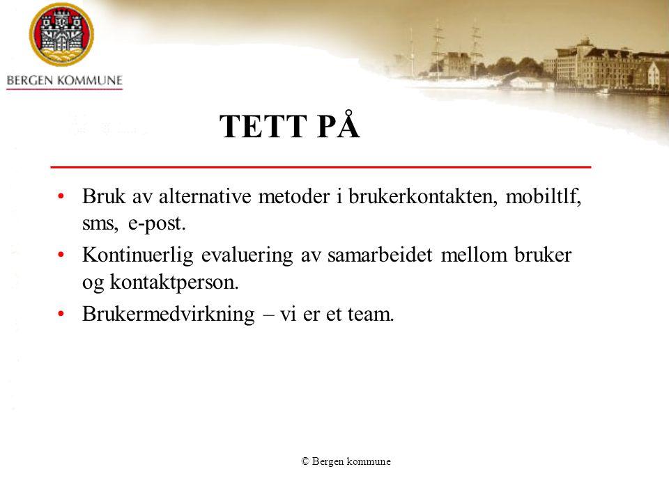 © Bergen kommune TETT PÅ •Bruk av alternative metoder i brukerkontakten, mobiltlf, sms, e-post. •Kontinuerlig evaluering av samarbeidet mellom bruker