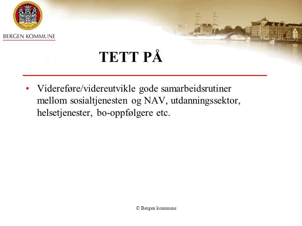 © Bergen kommune TETT PÅ •Videreføre/videreutvikle gode samarbeidsrutiner mellom sosialtjenesten og NAV, utdanningssektor, helsetjenester, bo-oppfølge