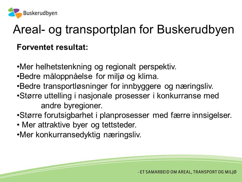 Areal- og transportplan for Buskerudbyen Forventet resultat: •Mer helhetstenkning og regionalt perspektiv. •Bedre måloppnåelse for miljø og klima. •Be
