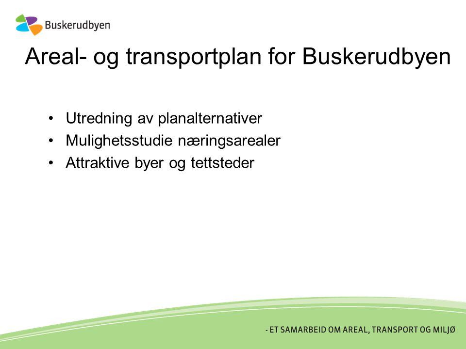 Areal- og transportplan for Buskerudbyen •Utredning av planalternativer •Mulighetsstudie næringsarealer •Attraktive byer og tettsteder