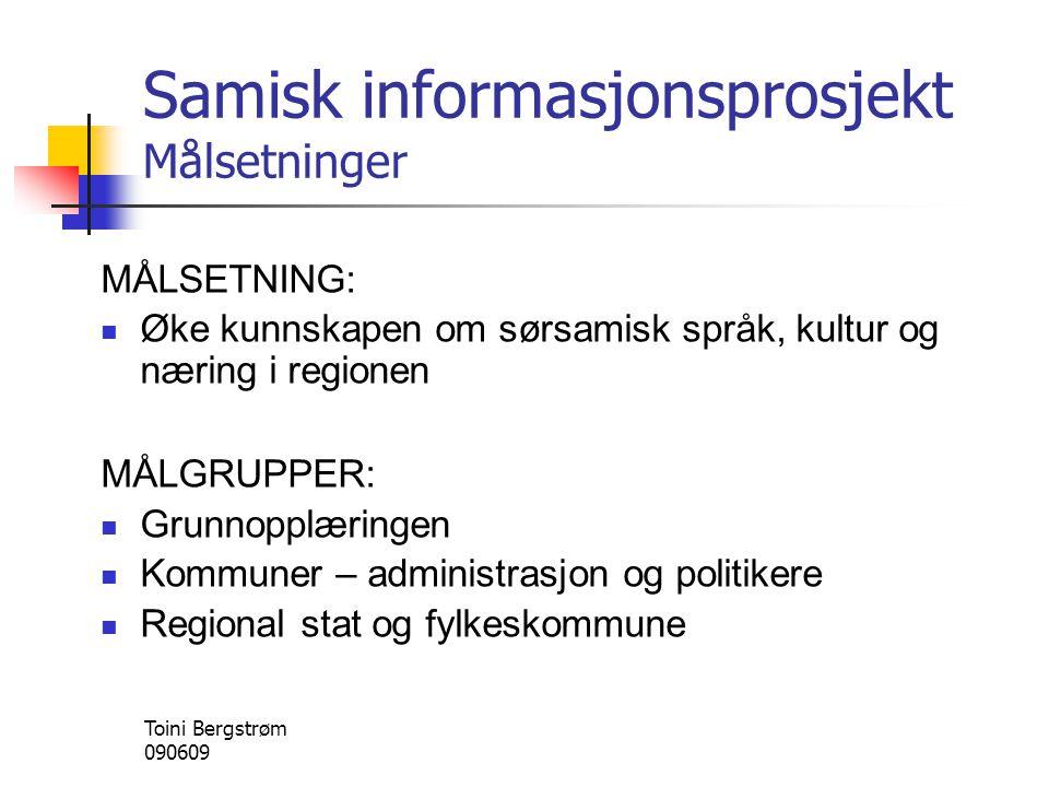 Samisk informasjonsprosjekt Målsetninger MÅLSETNING:  Øke kunnskapen om sørsamisk språk, kultur og næring i regionen MÅLGRUPPER:  Grunnopplæringen 