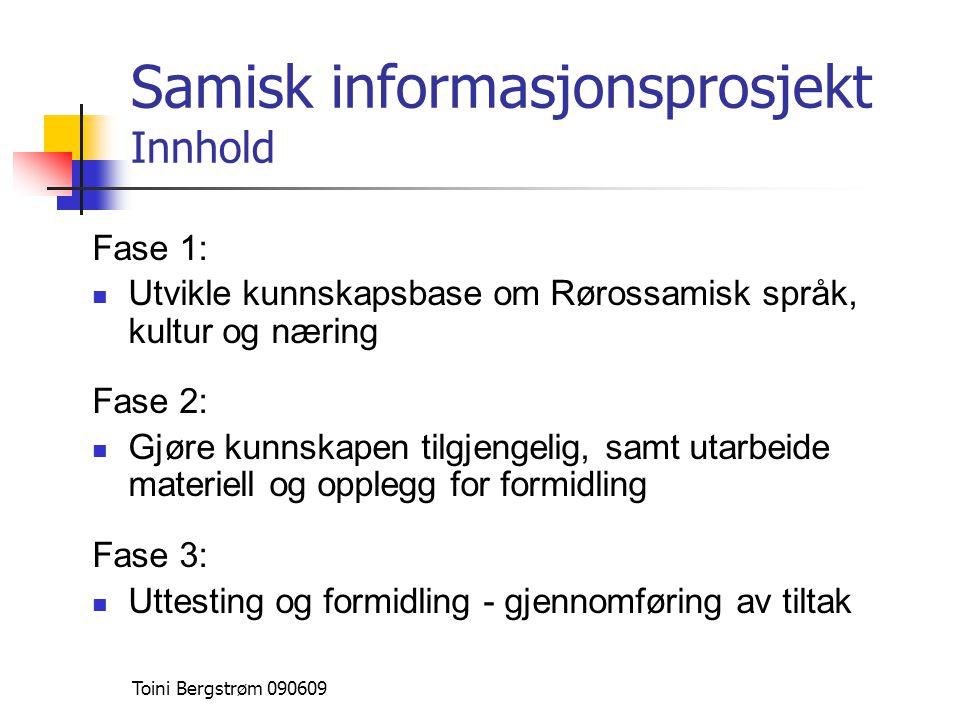 Samisk informasjonsprosjekt Innhold Fase 1:  Utvikle kunnskapsbase om Rørossamisk språk, kultur og næring Fase 2:  Gjøre kunnskapen tilgjengelig, sa