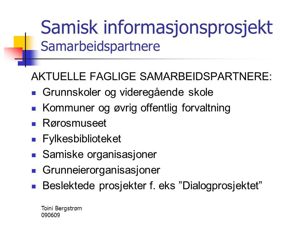 Samisk informasjonsprosjekt Samarbeidspartnere AKTUELLE FAGLIGE SAMARBEIDSPARTNERE:  Grunnskoler og videregående skole  Kommuner og øvrig offentlig