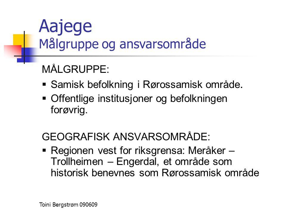 Aajege Målgruppe og ansvarsområde MÅLGRUPPE:  Samisk befolkning i Rørossamisk område.  Offentlige institusjoner og befolkningen forøvrig. GEOGRAFISK
