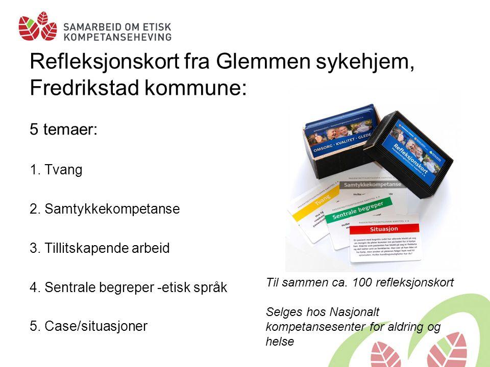 Refleksjonskort fra Glemmen sykehjem, Fredrikstad kommune: 5 temaer: 1. Tvang 2. Samtykkekompetanse 3. Tillitskapende arbeid 4. Sentrale begreper -eti