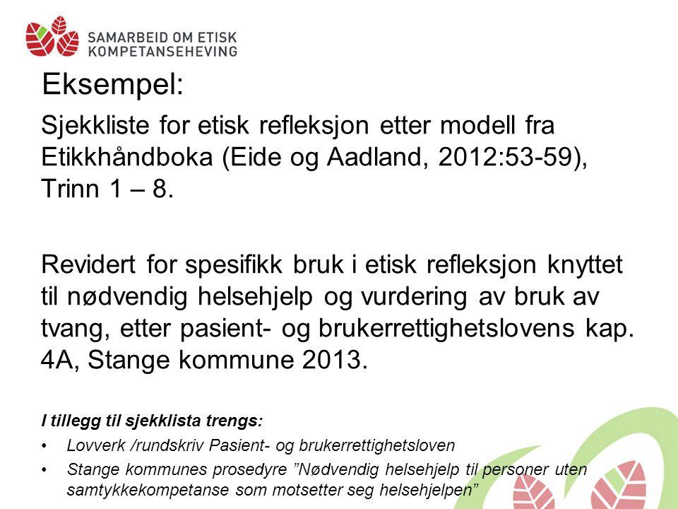 Eksempel: Sjekkliste for etisk refleksjon etter modell fra Etikkhåndboka (Eide og Aadland, 2012:53-59), Trinn 1 – 8. Revidert for spesifikk bruk i eti