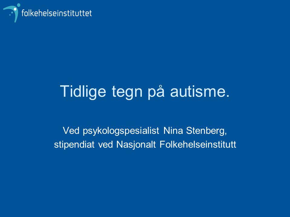 Tidlige tegn på autisme. Ved psykologspesialist Nina Stenberg, stipendiat ved Nasjonalt Folkehelseinstitutt