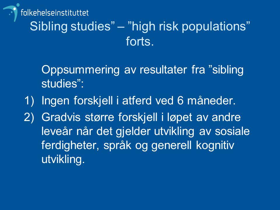 """Sibling studies"""" – """"high risk populations"""" forts. Oppsummering av resultater fra """"sibling studies"""": 1)Ingen forskjell i atferd ved 6 måneder. 2)Gradvi"""