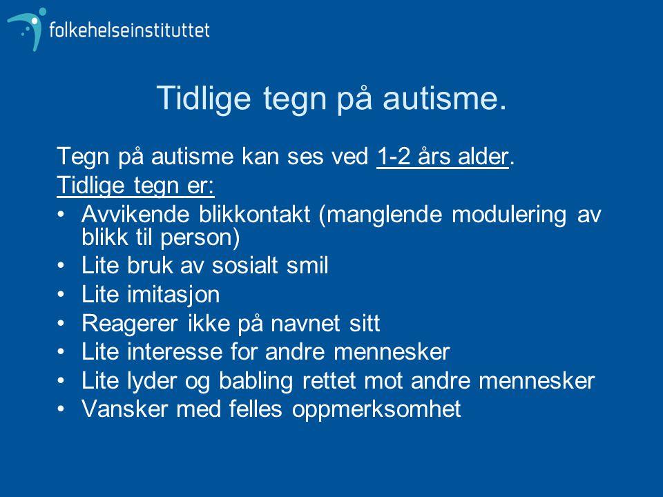 Tidlige tegn på autisme. Tegn på autisme kan ses ved 1-2 års alder. Tidlige tegn er: •Avvikende blikkontakt (manglende modulering av blikk til person)