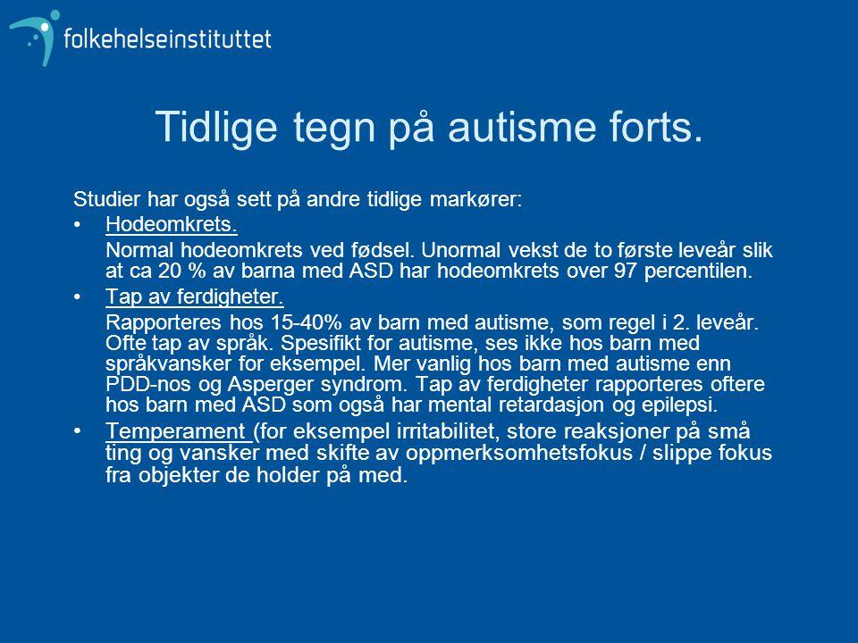Tidlige tegn på autisme forts. Studier har også sett på andre tidlige markører: •Hodeomkrets. Normal hodeomkrets ved fødsel. Unormal vekst de to først