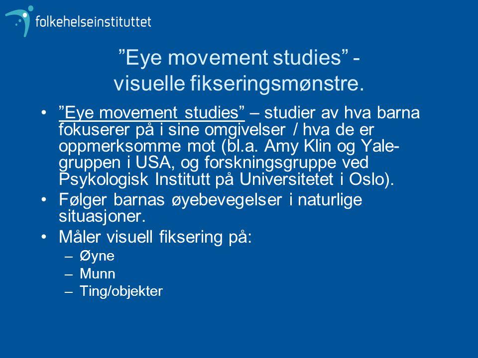 """""""Eye movement studies"""" - visuelle fikseringsmønstre. •""""Eye movement studies"""" – studier av hva barna fokuserer på i sine omgivelser / hva de er oppmerk"""