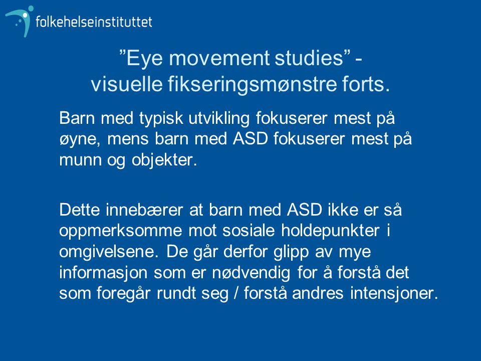 """""""Eye movement studies"""" - visuelle fikseringsmønstre forts. Barn med typisk utvikling fokuserer mest på øyne, mens barn med ASD fokuserer mest på munn"""