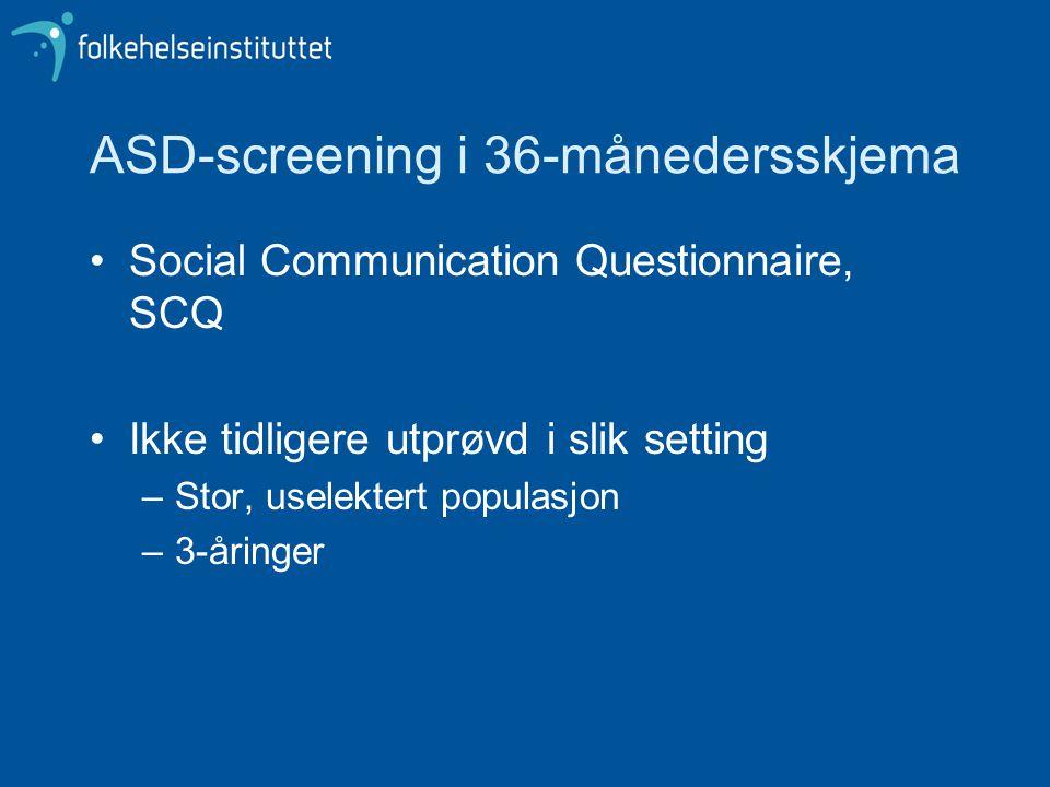 ASD-screening i 36-månedersskjema •Social Communication Questionnaire, SCQ •Ikke tidligere utprøvd i slik setting –Stor, uselektert populasjon –3-årin