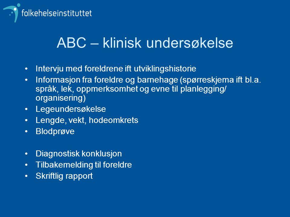ABC – klinisk undersøkelse •Intervju med foreldrene ift utviklingshistorie •Informasjon fra foreldre og barnehage (spørreskjema ift bl.a. språk, lek,