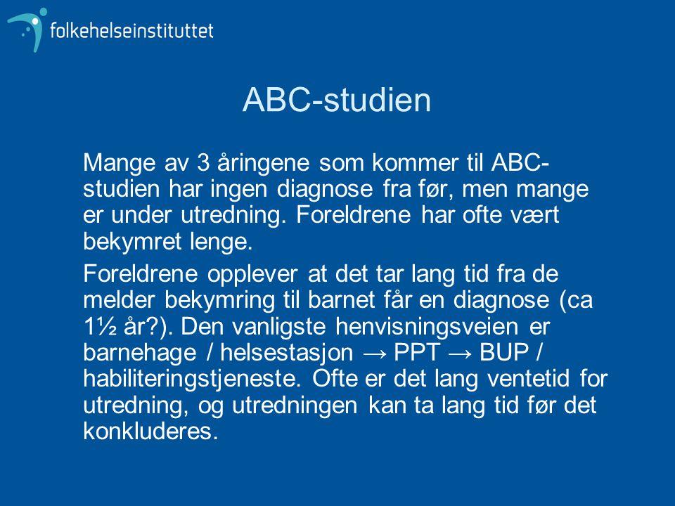 ABC-studien Mange av 3 åringene som kommer til ABC- studien har ingen diagnose fra før, men mange er under utredning. Foreldrene har ofte vært bekymre
