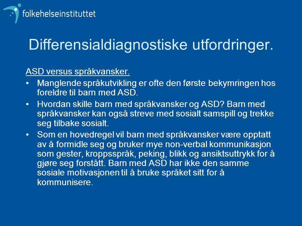 Differensialdiagnostiske utfordringer. ASD versus språkvansker. •Manglende språkutvikling er ofte den første bekymringen hos foreldre til barn med ASD
