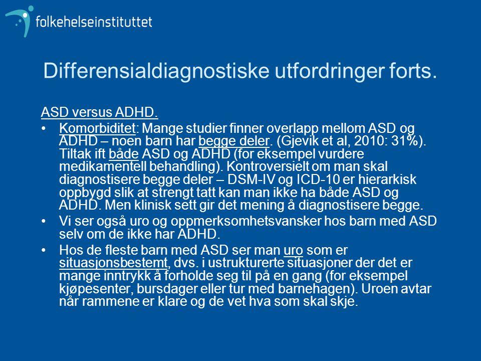 Differensialdiagnostiske utfordringer forts. ASD versus ADHD. •Komorbiditet: Mange studier finner overlapp mellom ASD og ADHD – noen barn har begge de