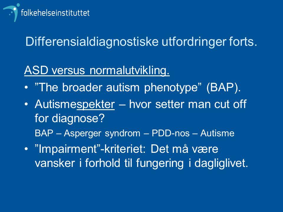 Differensialdiagnostiske utfordringer forts.ASD versus normalutvikling.