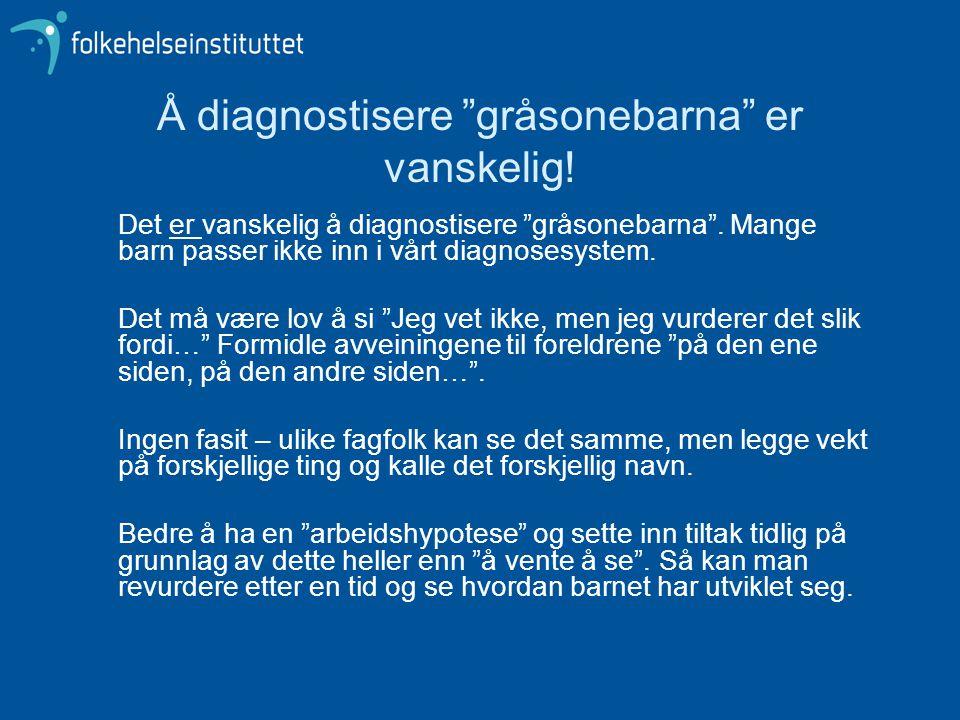 Å diagnostisere gråsonebarna er vanskelig.Det er vanskelig å diagnostisere gråsonebarna .