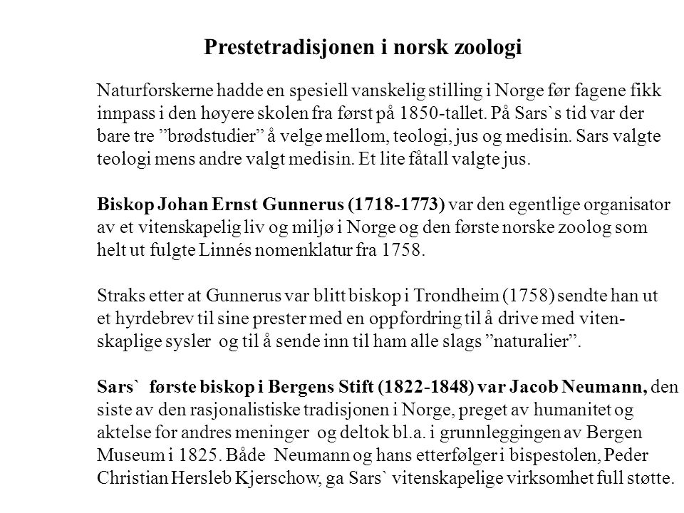 Prestetradisjonen i norsk zoologi Naturforskerne hadde en spesiell vanskelig stilling i Norge før fagene fikk innpass i den høyere skolen fra først på 1850-tallet.