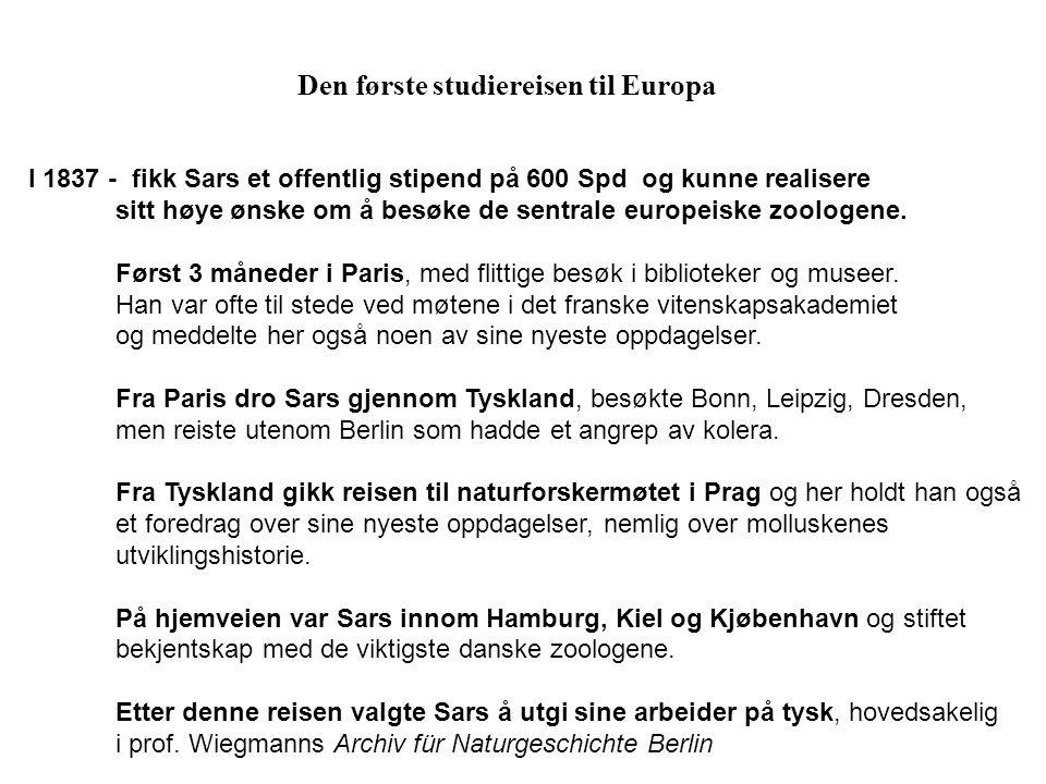 Den første studiereisen til Europa I 1837 - fikk Sars et offentlig stipend på 600 Spd og kunne realisere sitt høye ønske om å besøke de sentrale europ