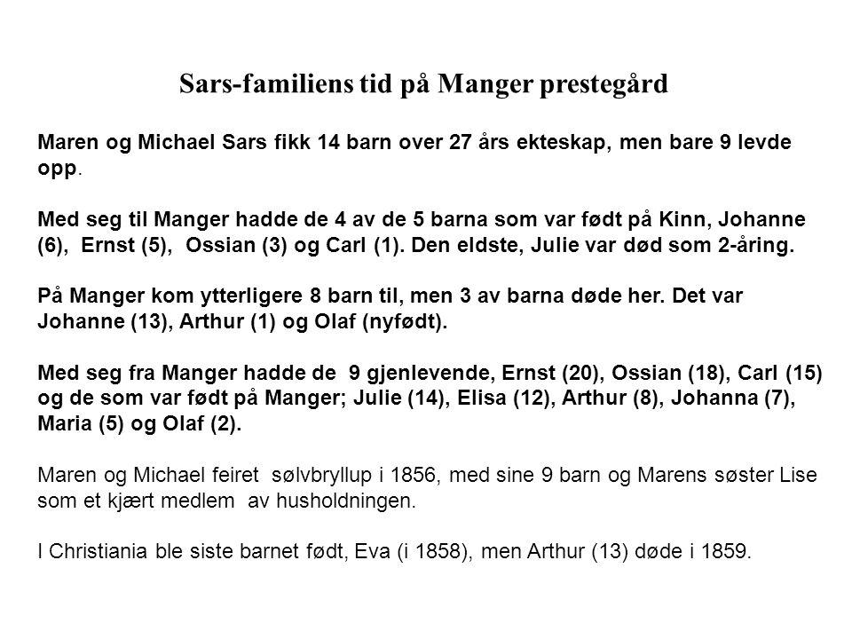 Sars-familiens tid på Manger prestegård Maren og Michael Sars fikk 14 barn over 27 års ekteskap, men bare 9 levde opp. Med seg til Manger hadde de 4 a