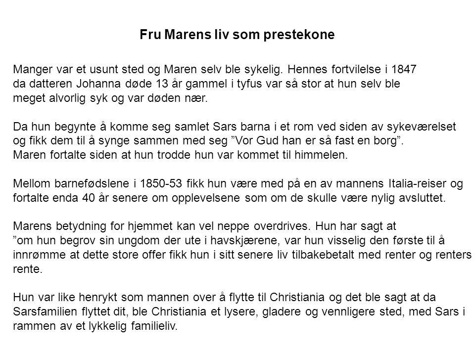 Fru Marens liv som prestekone Manger var et usunt sted og Maren selv ble sykelig. Hennes fortvilelse i 1847 da datteren Johanna døde 13 år gammel i ty