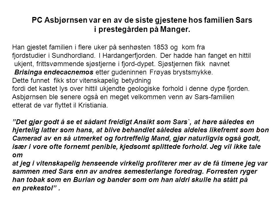 PC Asbjørnsen var en av de siste gjestene hos familien Sars i prestegården på Manger. Han gjestet familien i flere uker på senhøsten 1853 og kom fra f