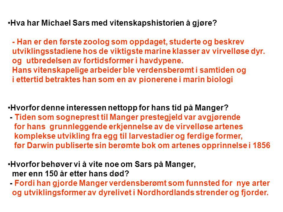 •Hva har Michael Sars med vitenskapshistorien å gjøre? - Han er den første zoolog som oppdaget, studerte og beskrev utviklingsstadiene hos de viktigst