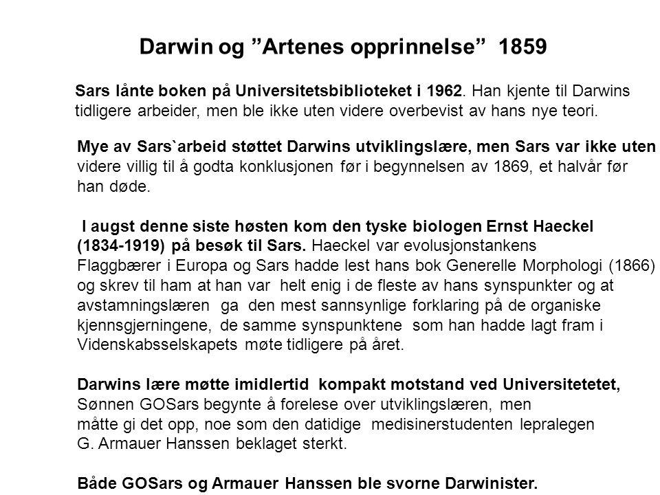 Mye av Sars`arbeid støttet Darwins utviklingslære, men Sars var ikke uten videre villig til å godta konklusjonen før i begynnelsen av 1869, et halvår