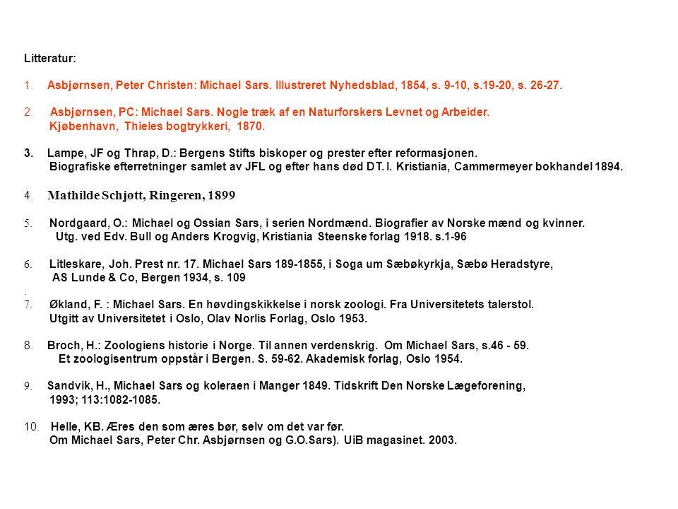 Litteratur: 1. Asbjørnsen, Peter Christen: Michael Sars. Illustreret Nyhedsblad, 1854, s. 9-10, s.19-20, s. 26-27. 2. Asbjørnsen, PC: Michael Sars. No