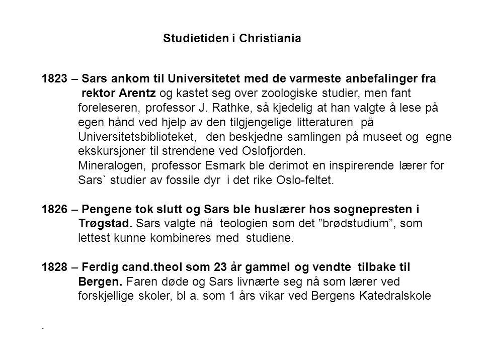 Studietiden i Christiania 1823 – Sars ankom til Universitetet med de varmeste anbefalinger fra rektor Arentz og kastet seg over zoologiske studier, men fant foreleseren, professor J.