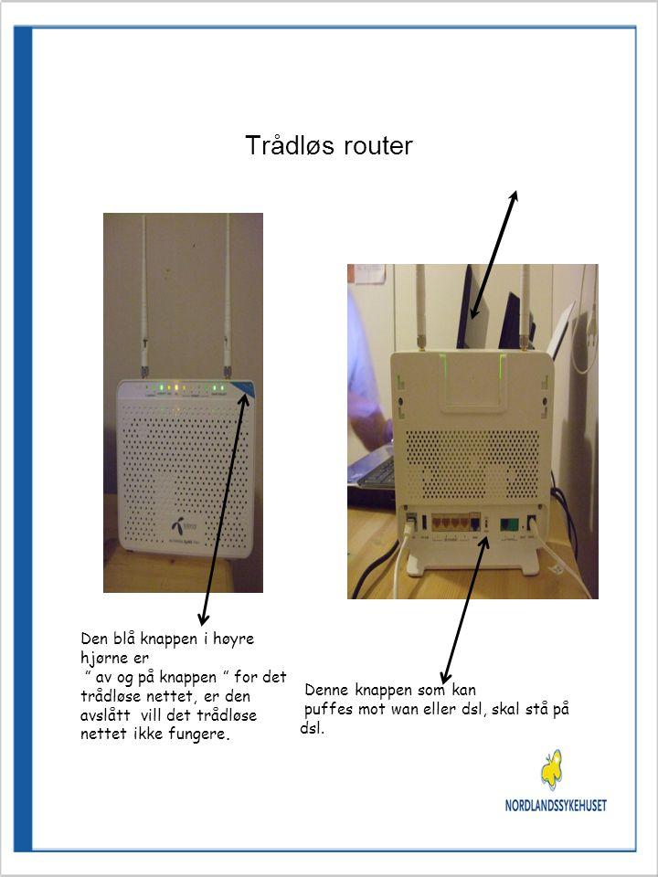 Trådløs router Denne knappen som kan puffes mot wan eller dsl, skal stå på dsl.