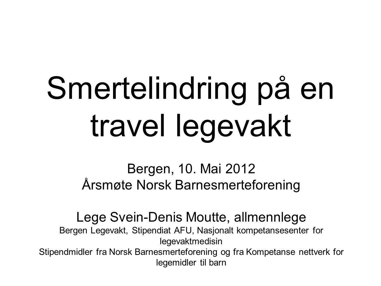 Smertelindring på en travel legevakt Bergen, 10. Mai 2012 Årsmøte Norsk Barnesmerteforening Lege Svein-Denis Moutte, allmennlege Bergen Legevakt, Stip