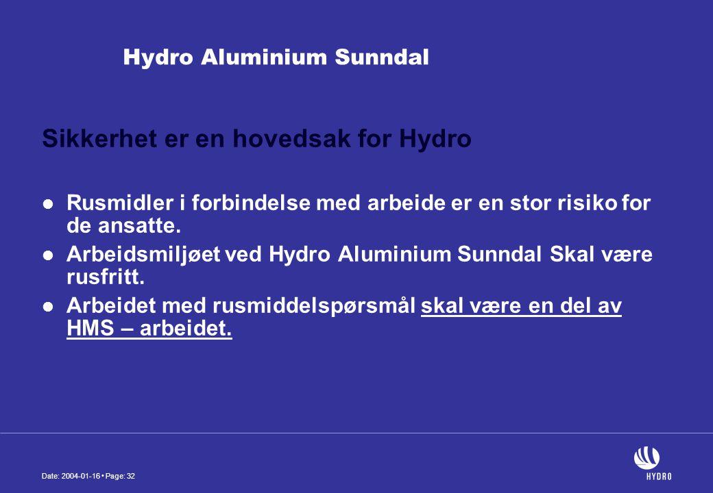 Date: 2004-01-16 • Page: 32 Hydro Aluminium Sunndal Sikkerhet er en hovedsak for Hydro  Rusmidler i forbindelse med arbeide er en stor risiko for de ansatte.