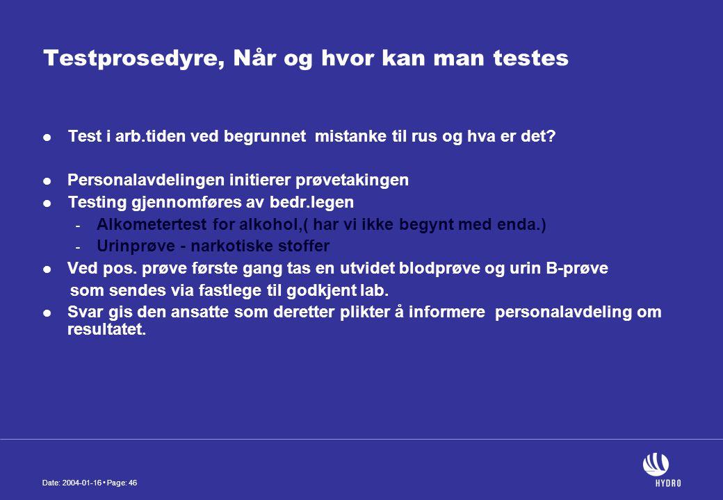 Date: 2004-01-16 • Page: 46 Testprosedyre, Når og hvor kan man testes  Test i arb.tiden ved begrunnet mistanke til rus og hva er det.