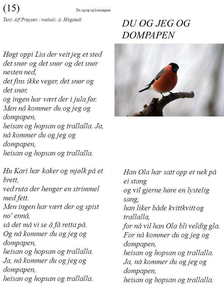 Text: Alf Prøysen / melodi: A. Högstedt Høgt oppi Lia der veit jeg et sted det snør og det snør og det snør nesten ned, det fins ikke veger, det snør