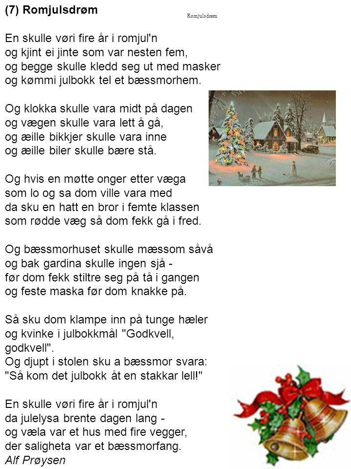 (7) Romjulsdrøm En skulle vøri fire år i romjul n og kjint ei jinte som var nesten fem, og begge skulle kledd seg ut med masker og kømmi julbokk tel et bæssmorhem.