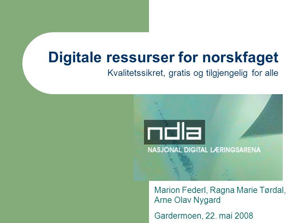 Digitale ressurser for norskfaget Kvalitetssikret, gratis og tilgjengelig for alle Marion Federl, Ragna Marie Tørdal, Arne Olav Nygard Gardermoen, 22.