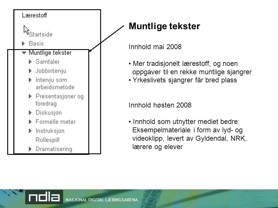 NASJONAL DIGITAL LÆRINGSARENA Muntlige tekster Innhold mai 2008 • Mer tradisjonelt lærestoff, og noen oppgaver til en rekke muntlige sjangrer • Yrkesl